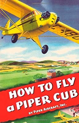 How to Fly a Piper Cub by Inc Piper Aircraft (April 11,2011)