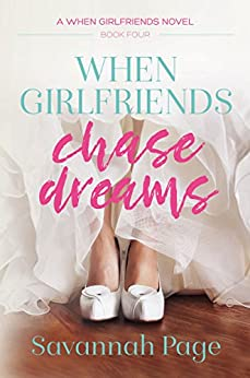 When Girlfriends Chase Dreams by [Page, Savannah]