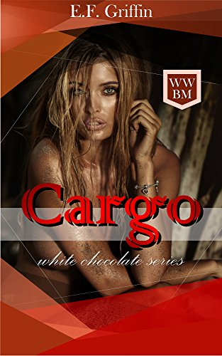 CARGO (White Chocolate Series Book 2) by [Griffin, E. F.]