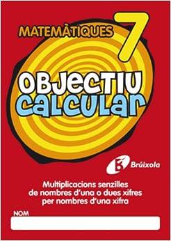 Objectiu Calcular 7 Multiplicaciones Senzilles De Nombres D'una O Dues Xifres Per Nombres D'una Xifra (Objectiu Matematiques/ Objective Mathematics)