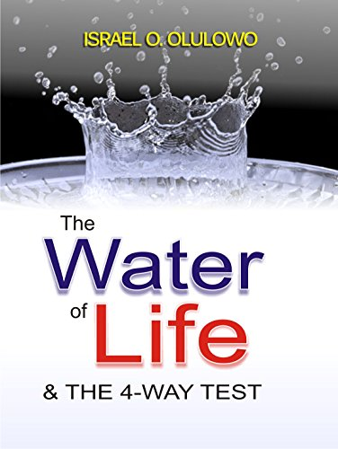 The Water of Life & the 4-Way (Rotary Four Way Test)