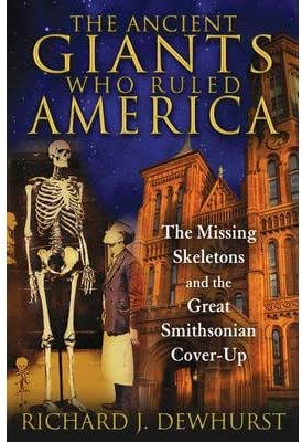 Ancient Giants Who Ruled America : The Missing Skeletons and the Great Smithsonian Cover-Up(Paperback) - 2014 Edition