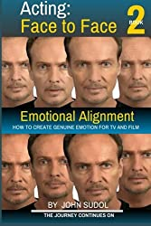 Acting Face to Face 2: How to Create Genuine Emotion For TV and Film (Language of the Face) (Volume 2)