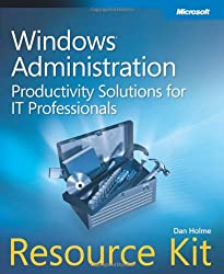 Windows® Administration Resource Kit: Productivity Solutions for IT Professionals (PRO - Resource Kit)