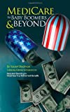 Medicare for Baby Boomers and Beyond, Robert E. Stedman, 1589825225