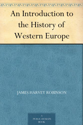 Amazon an introduction to the history of western europe ebook an introduction to the history of western europe by robinson james harvey fandeluxe Ebook collections