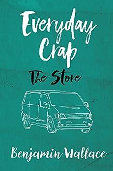 Everyday Crap: The Store by [Wallace, Benjamin, Benjamin Wallace]