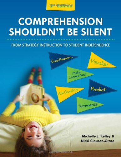 Comprehension Shouldn't Be Silent: From Strategy Instruction to Student Independence, 2nd - Instruction Comprehension Strategy