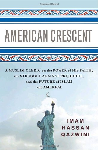American Crescent: A Muslim Cleric on the Power of His Faith, the Struggle Against Prejudice, and the Future of Islam and America ebook