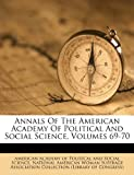 Annals of the American Academy of Political and Social Science, Volumes 69-70, , 1270743155