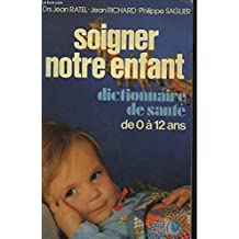 Soigner notre enfant : Dictionnaire de santé de l'enfant de 0 à 12 ans (Collection Marabout service)