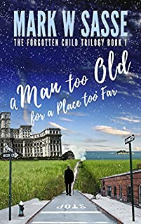 A Man Too Old For A Place Too Far by Mark W Sasse ebook deal