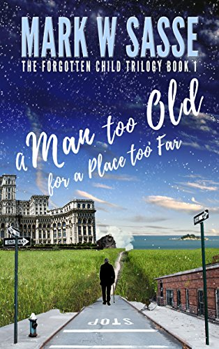 A Man Too Old for a Place Too Far (The Forgotten Child Trilogy Book 1) (English Edition)
