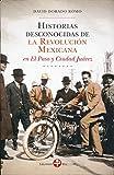 img - for Historias desconocidas de la Revoluci n Mexicana en El Paso y Ciudad Ju rez book / textbook / text book