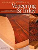 Woodworker's Guide to Veneering & Inlay (SC): Techniques, Projects & Expert Advice for Fine Furniture
