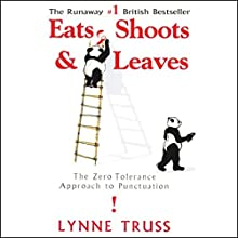 Eats, Shoots & Leaves: The Zero Tolerance Approach to Punctuation Audiobook by Lynne Truss Narrated by Lynne Truss
