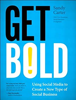 Get Bold: Using Social Media to Create a New Type of Social Business (IBM Press) by [Carter, Sandy]
