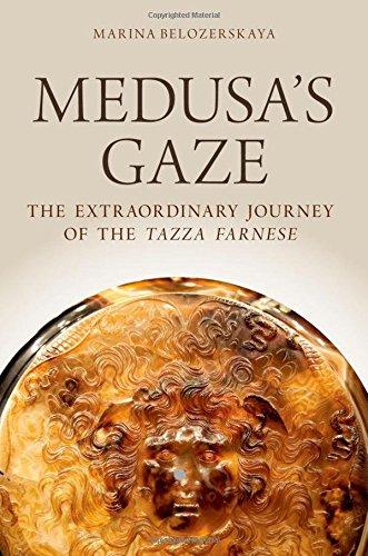 Medusa's Gaze: The Extraordinary Journey of the Tazza Farnese (Emblems of Antiquity)