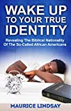Wake Up To Your True Identity: Revealing The Biblical Nationality Of The So-Called African Americans Pdf