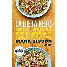 La dieta Keto: Reinicia tu metabolismo en 21 días y quema grasa de forma definitiva / The Keto Reset Diet (Spanish Edition)