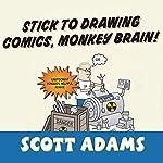 Stick to Drawing Comics, Monkey Brain!: Cartoonist Ignores Helpful Advice | Scott Adams