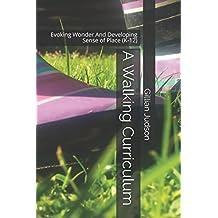 A Walking Curriculum: Evoking Wonder And Developing Sense of Place (K-12)