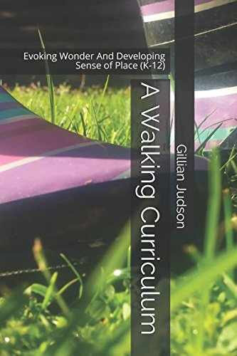 A Walking Curriculum: Evoking Wonder And Developing Sense of Place (K-12) PDF