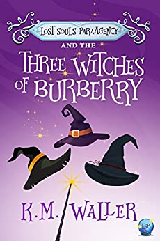 Lost Souls ParaAgency and the Three Witches of Burberry: (Romantic Paranormal Mystery) by [Waller, K.M.]