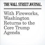 With Fireworks, Washington Returns to the Core Trump Agenda | Gerald F. Seib
