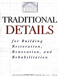 Traditional Details for Building Restoration, Renovation and Rehabilitation: From the 1932-1951 Editions of Architectural Graphic Standards (Architecture)