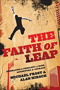 The Faith of Leap, Embracing a Theology of Risk, Adventure & Courage (Shapevine) by [Frost, Michael, Hirsch, Alan]