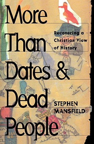 More Than Dates and Dead People: Recovering a Christian View of History