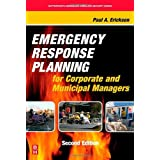 Emergency Response Planning for Corporate and Municipal Managers, Second Edition (Butterworth-Heinemann Homeland Security) ~ Paul A. Erickson