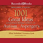 1001 Great Ideas for Teaching and Raising Children with Autism or Asperger's | Ellen Notbohm,Veronica Zysk