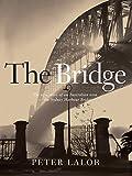 Bridge: The epic story of an Australian icon - the Sydney Harbour Bridge