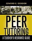 Peer Tutoring, Edward E. Gordon, 157886173X