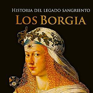Los Borgia [The Borgias] Audiobook