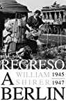 Regreso a Berlín. 1945-1947 par  William L. Shirer
