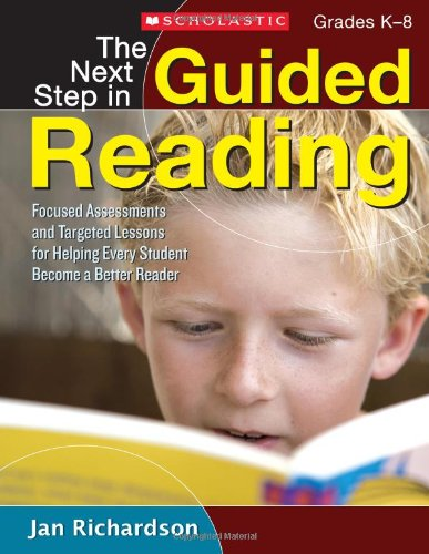 Guided Reading (The Next Step in Guided Reading: Focused Assessments and Targeted Lessons for Helping Every Student Become a Better Reader)