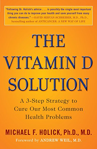 The Vitamin D Solution: A 3-Step Strategy to Cure Our Most Common Health Problems
