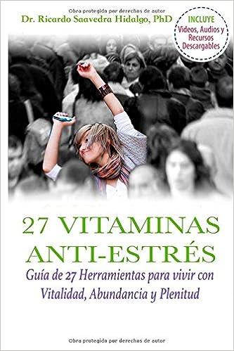 Descargar libros electrónicos en línea gratis Las 27 Vitaminas Anti-Estrés: Guia de 27 Herramientas para vivir con Vitalidad, Abundancia y Plenitud DJVU