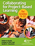Collaborating for Project-Based Learning in Grades 9-12, Violet H. Harada and Carolyn H. Kirio, 1586832913