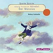 Georg Friedrich Händel: Der Messias (Starke Stücke)   Markus Vanhoefer