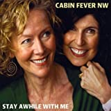Stay Awhile With Me by Cabin Fever Nw