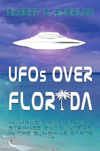 UFOs over Florida: Humanoid and other Strange Encounters in the Sunshine State [Albert S Rosales] (Tapa Blanda)