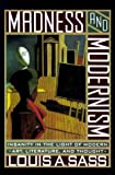 img - for Madness and Modernism: Insanity in the Light of Modern Art, Literature, and Thought by Louis A. Sass (1994-05-03) book / textbook / text book