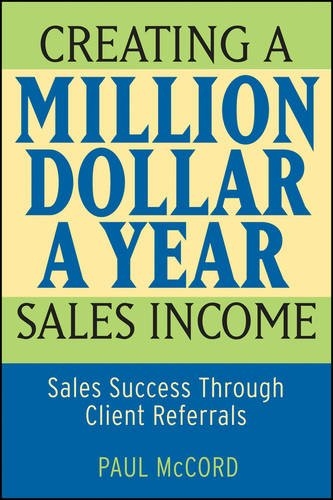Book: Creating a Million-Dollar-a-Year Sales Income - Sales Success through Client Referrals by Paul M. McCord