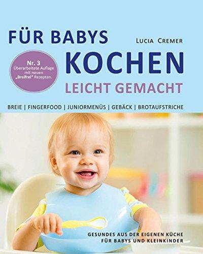 Für Babys kochen - leicht gemacht: Gesundes aus der eigenen Küche für Babys und Kleinkinder (3. überarbeitete und ergänzte Auflage) Taschenbuch – 29. Mai 2015 Lucia Cremer Shaker Media 3956313151 Themenkochbücher