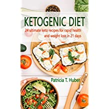 Ketogenic Diet: 24 ultimate KETO recipes for rapid health and weight loss in 21 days