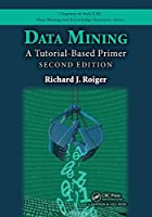 Data Mining: A Tutorial-Based Primer, 2nd Edition Front Cover